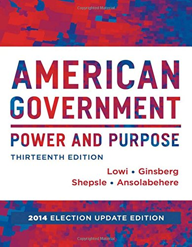 9780393264173: American Government: Power and Purpose (Full Thirteenth Edition (with policy chapters), 2014 Election Update)