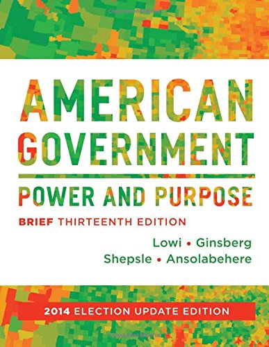 9780393264197: American Government: Power and Purpose (Brief Thirteenth Edition, 2014 Election Update)