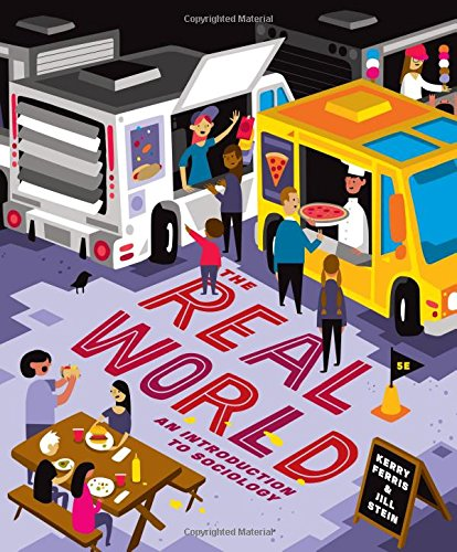 The Real World: An Introduction to Sociology: Ferris, Kerry, Stein,