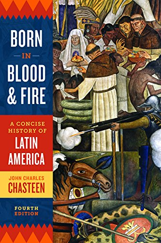 9780393283051: Born in Blood and Fire: A Concise History of Latin America (Fourth Edition)