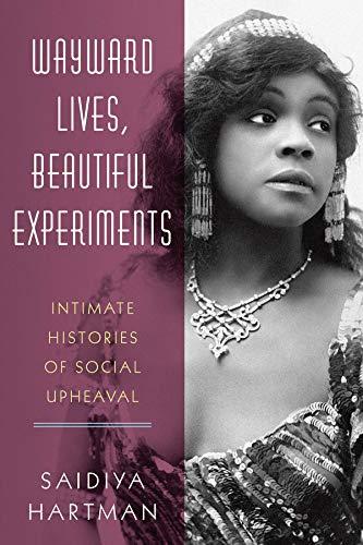 9780393285673: Wayward Lives, Beautiful Experiments: Intimate Histories of Social Upheaval