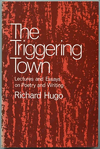 The Triggering Town : Lectures and Essays on Poetry and Writing