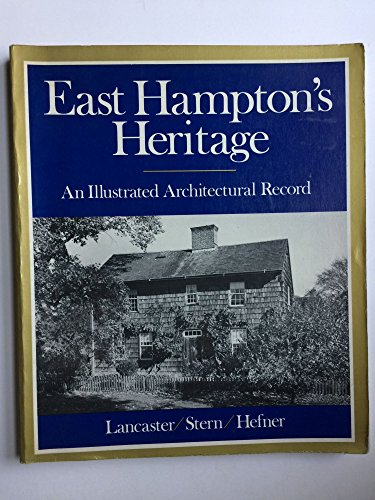 East Hampton's Heritage: An Illustrated Architectural Record: Hefner, Robert J.