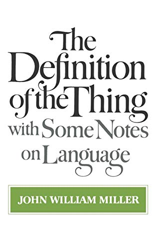 The Definition of the Thing: with Some Notes on Language: John William Miller