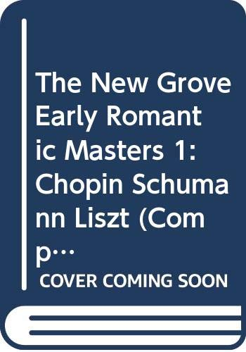 9780393300956: The New Grove Early Romantic Masters 1: Chopin, Schumann, Liszt (Composer Biography Series)