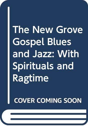 The New Grove Gospel Blues and Jazz: Oliver, Paul, Bolcom,