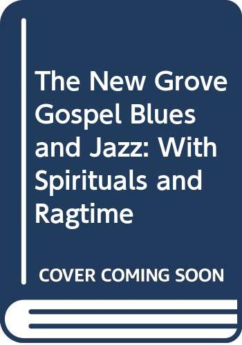 9780393301007: The New Grove Gospel Blues and Jazz: With Spirituals and Ragtime ([The New Grove composer biography series])