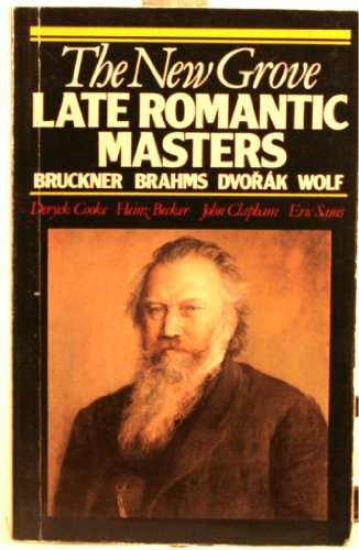 9780393301014: The New Grove Late Romantic Masters: Bruckner, Brahms, Dvorak, Wolf (Composer Biography Series)