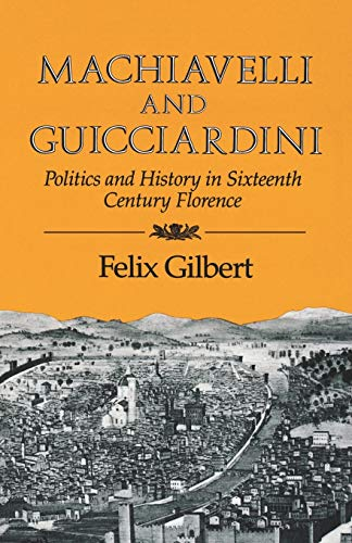 9780393301236: Machiavelli and Guicciardini: Politics and History in Sixteenth Century Florence