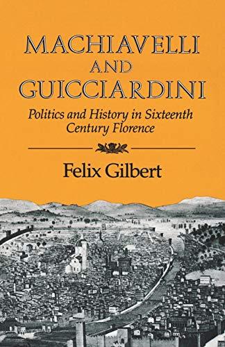 Machiavelli and Guicciardini : Politics and History: Felix Gilbert
