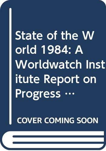 9780393301762: State of the World 1984: A Worldwatch Institute Report on Progress Toward a Sustainable Society