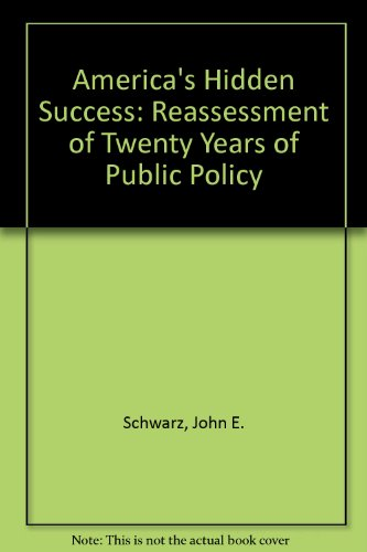America's Hidden Success: Reassessment of Twenty Years of Public Policy: Schwarz, John E.