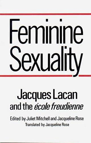 Feminine Sexuality: Jacques Lacan and the Ã: Jacques Lacan