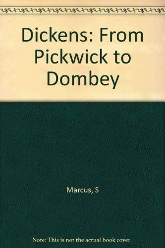 Dickens: From Pickwick to Dombey: Marcus, Steven