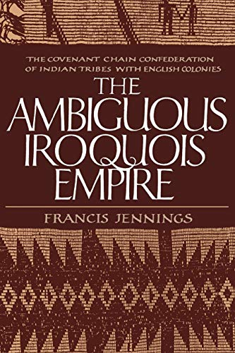 9780393303025: The Ambiguous Iroquois Empire: The Covenant Chain Confederation of Indian Tribes with English Colonies