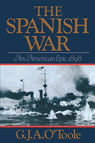 The Spanish War: An American Epic--1898: G. J. A.