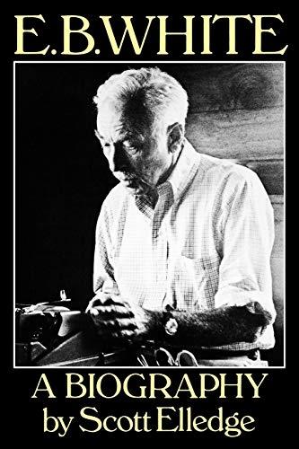 E.B. White: A Biography: Scott Elledge