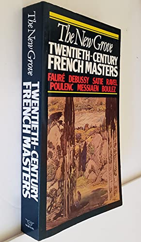 9780393303506: The New Grove Twentieth-Century French Masters: Faure, Debussy, Satie, Ravel, Poulenc, Messiaen, Boulez (Composer Biography Series)