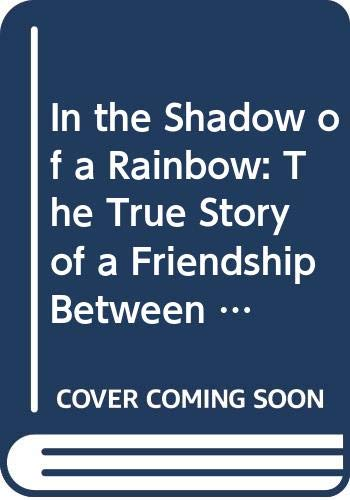 9780393303926: In the Shadow of a Rainbow: The True Story of a Friendship Between Man and Wolf