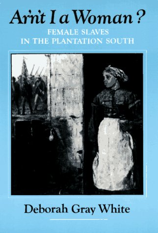 Ain't I a Woman?: Female Slaves in the Plantation South. (American USA Black 19th Century & Civil...