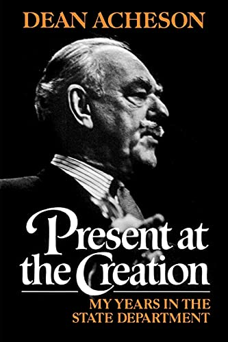 Present At the Creation : My Years: Acheson, Dean
