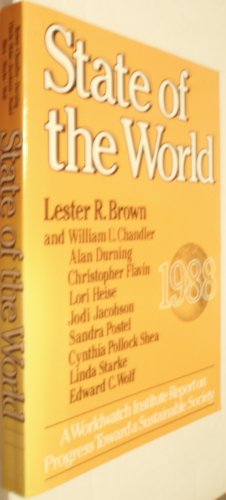 State of the World 1988: A Worldwatch Institute Report on Progress Toward a Sustainable Society: ...