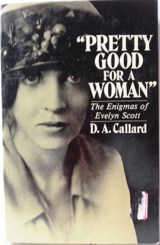 9780393304916: Pretty Good for a Woman: The Enigmas of Evelyn Scott