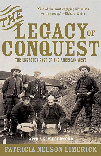9780393304978: The Legacy of Conquest: The Unbroken Past of the American West