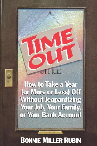 Time Out: How to Take a Year (or More Or Less) Off without Jeopardizing Your Job, Your Family, or ...