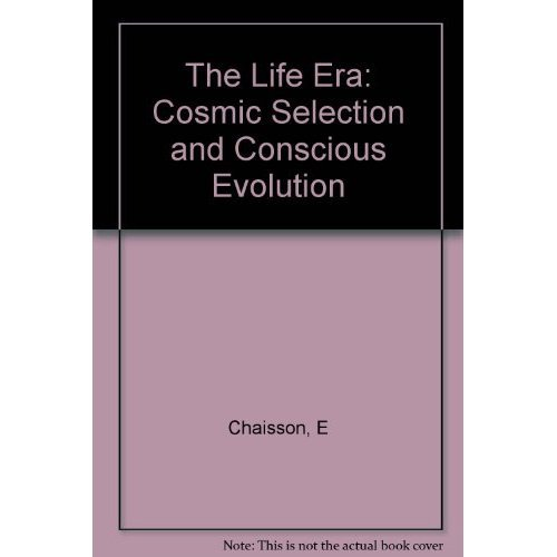 9780393305722: The Life Era: Cosmic Selection and Conscious Evolution