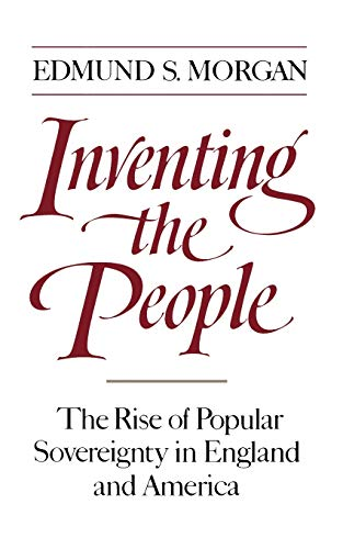 9780393306231: Inventing the People: The Rise of Popular Sovereignty in England and America
