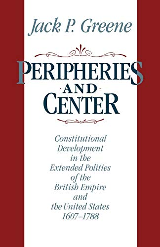 9780393306613: Peripheries and Center: Constitutional Development in the Extended Polities of the British Empire and the United States, 1607-1788