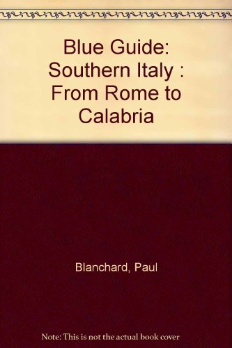 Blue Guide: Southern Italy : From Rome to Calabria: Paul Blanchard