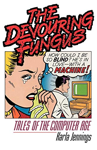The Devouring Fungus: Tales of the Computer: Jennings, Karla