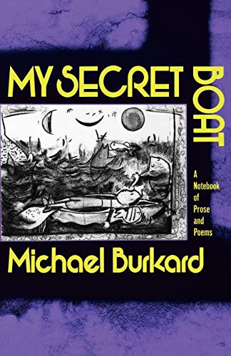 My Secret Boat: A Notebook of Prose and Poems: Burkard, Michael