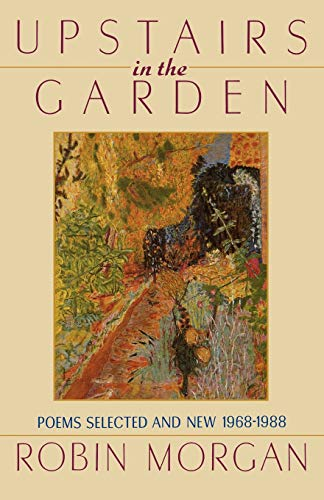 Upstairs in the Garden: Poems Selected and New 1968-1988 (9780393307603) by Robin Morgan