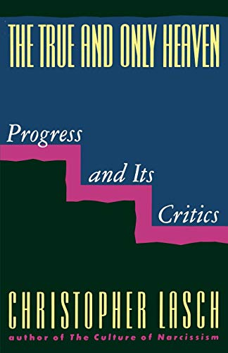 9780393307955: The True and Only Heaven: Progress and Its Critics
