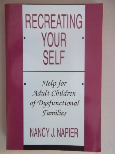 9780393308044: Napier: Recreating Your Self: Help for Adult Children of Dysfunctional Etc (Paper): Help for Adult Children of Dysfunctional Families