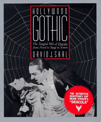 9780393308051: Hollywood Gothic: The Tangled Web of Dracula from Novel to Stage to Screen
