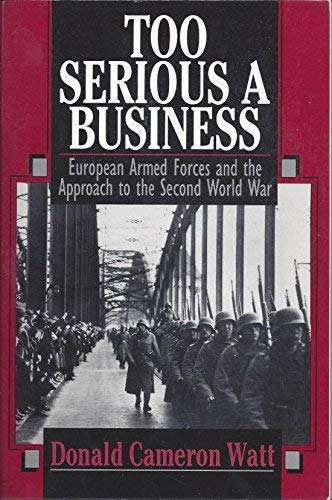 9780393308150: Too Serious a Business: European Armed Forces and the Approach to the Second World War
