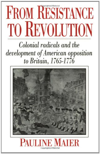 9780393308259: From Resistance to Revolution: Colonial Radicals and the Development of American Opposition to Britain, 1765-1776