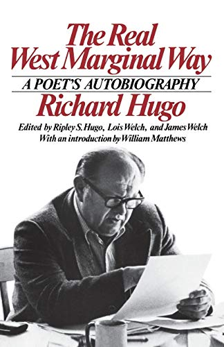 The Real West Marginal Way: A Poet's Autobiography (039330860X) by Richard Hugo