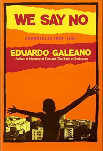 We Say No: Chronicles 1963-1991: Fried, Mark; Galeano, Eduardo