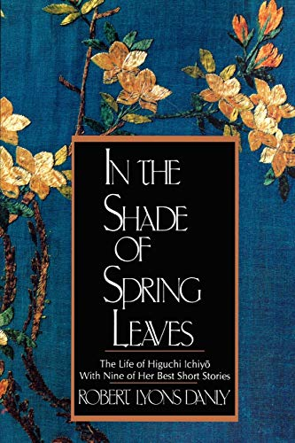 9780393309133: In The Shade Of Spring Leaves: The Life Of Higuchi Ichiyo, With Nine Of Her Best Stories: Life and Writings of Higuchi Ichiyo, a Woman of Letters in Meiji Japan