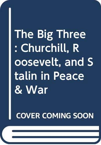 9780393309140: The Big Three: Churchill, Roosevelt and Stalin in Peace and War