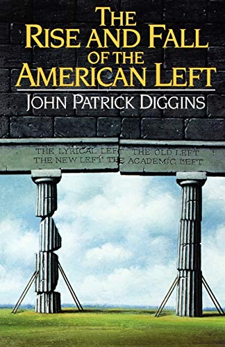 9780393309171: The Rise and Fall Of The American Left