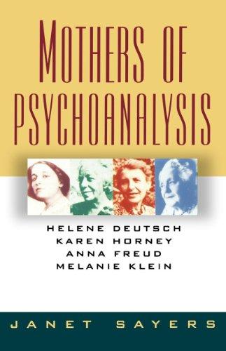 9780393309423: Mothers of Psychoanalysis: Helene Deutsch, Karen Horney, Anna Freud, Melanie Klein
