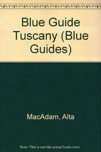 Blue Guide Tuscany (Blue Guides) (9780393309706) by Alta MacAdam; John Flower