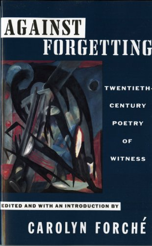 Against Forgetting: Twentieth-Century Poetry of Witness: Forche, Carolyn, Edited & with an ...