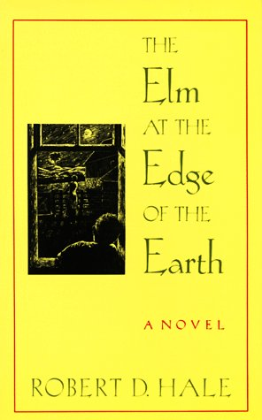 The Elm at the Edge of the Earth: Hale, Robert D.